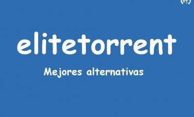 Las 8 mejores alternativas a EliteTorrent cuando no funciona