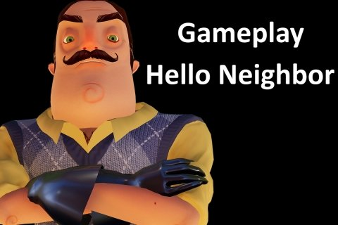 Gameplay Hello Neighbor: descubre los secretos de tu vecino